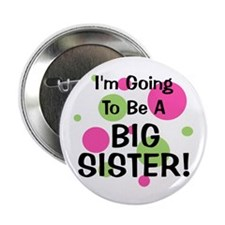 "Going To Be Big Sister! 2.25"" Button"