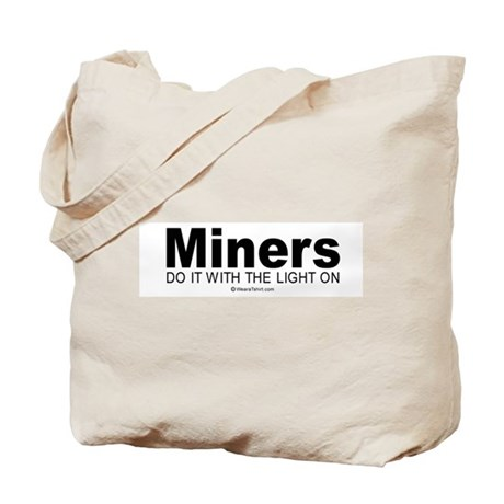 Miners do it with the light on - Tote Bag