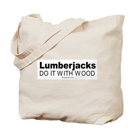 Lumberjacks do it with wood - Tote Bag