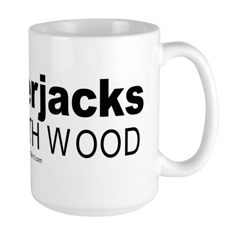 Lumberjacks do it with wood - Large Mug