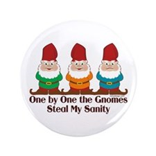 """One by one the Gnomes steal my sanity 3.5"""" Button"""