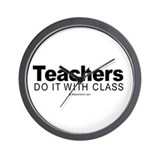 Teachers do it with class -  Wall Clock