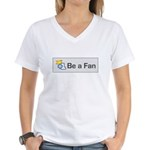 Be A Fan Women's V-Neck T-Shirt