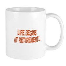 Life Begins at Retirement... Mug