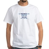 The Trouble w/Retirement Shirt