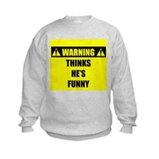 WARNING: Thinks He's Funny Sweatshirt
