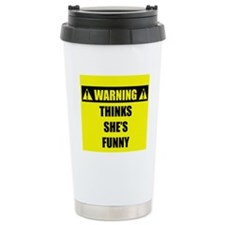 WARNING: Thinks She's Funny Ceramic Travel Mug
