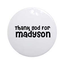 Thank God For Madyson Ornament (Round)