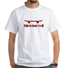 Skateboard This Is How I Roll Shirt