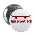 """Skateboard This Is How I Roll 2.25"""" Button (1"""