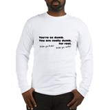 You Are So Dumb Long Sleeve T-Shirt