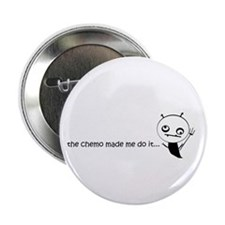 "the chemo made me do it... 2.25"" Button (100 pack)"