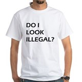 DO I LOOK ILLEGAL? Shirt