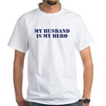 My Husband Is My Hero White T-Shirt