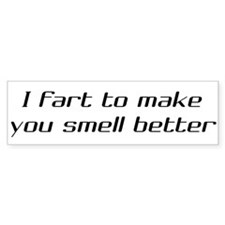 I fart to make you smell better Bumper Car Sticker