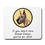 If You Don't Love Great Danes Mousepad