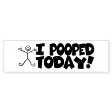 I Pooped Today! Bumper Stickers