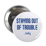 "Staying Out Of Trouble (dark) 2.25"" Button"