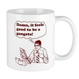 Damn It Feels Good To Be A Gangsta Coffee Mug