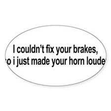 I couldn't fix your brakes Decal