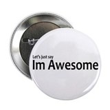Let's just say Im Awesome 2.25&quot; Button