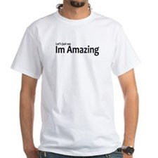 Let's just say Im amazing Shirt