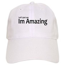 Let's just say Im amazing Baseball Cap