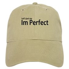 Let's just say Im perfect Baseball Cap