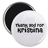 Thank God For Kristina Magnet
