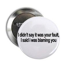 "I didnt say it was your fault 2.25"" Button"