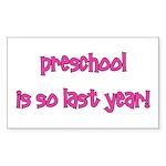 Preschool So Last Year Sticker (Rectangle)