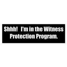 Witness Protection Program (Bumper Sticker)