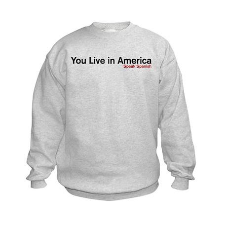 You live in America. Speak Spanish Kids Sweatshirt