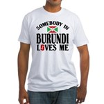 Somebody In Burundi Loves Me Fitted T-Shirt