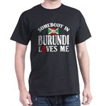 Somebody In Burundi Loves Me Dark T-Shirt