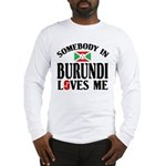 Somebody In Burundi Loves Me Long Sleeve T-Shirt