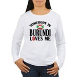 Somebody In Burundi Loves Me Women's Long Sleeve T