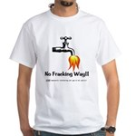 No Fracking Way White T-Shirt