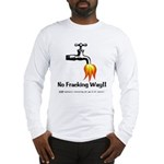 No Fracking Way Long Sleeve T-Shirt