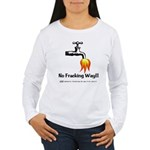 No Fracking Way Women's Long Sleeve T-Shirt