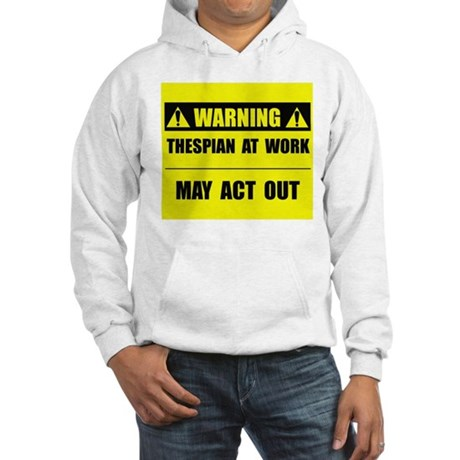 Thespian At Work Hooded Sweatshirt