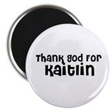 Thank God For Kaitlin Magnet