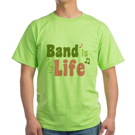 Band is Life Green T-Shirt