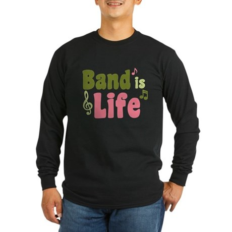Band is Life Long Sleeve Dark T-Shirt