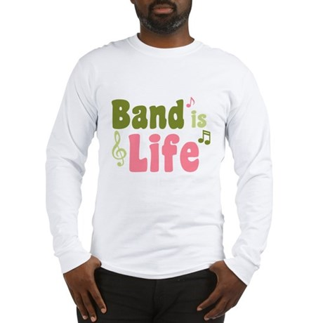 Band is Life Long Sleeve T-Shirt