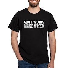 Quit Work Make Music T-Shirt