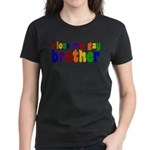 I Love My Gay Brother Women's Dark T-Shirt