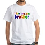 I Love My Gay Brother White T-Shirt