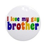 I Love My Gay Brother Ornament (Round)