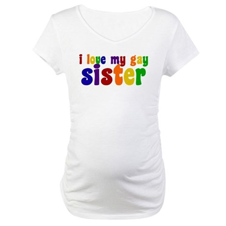 I Love My Gay Sister Maternity T-Shirt